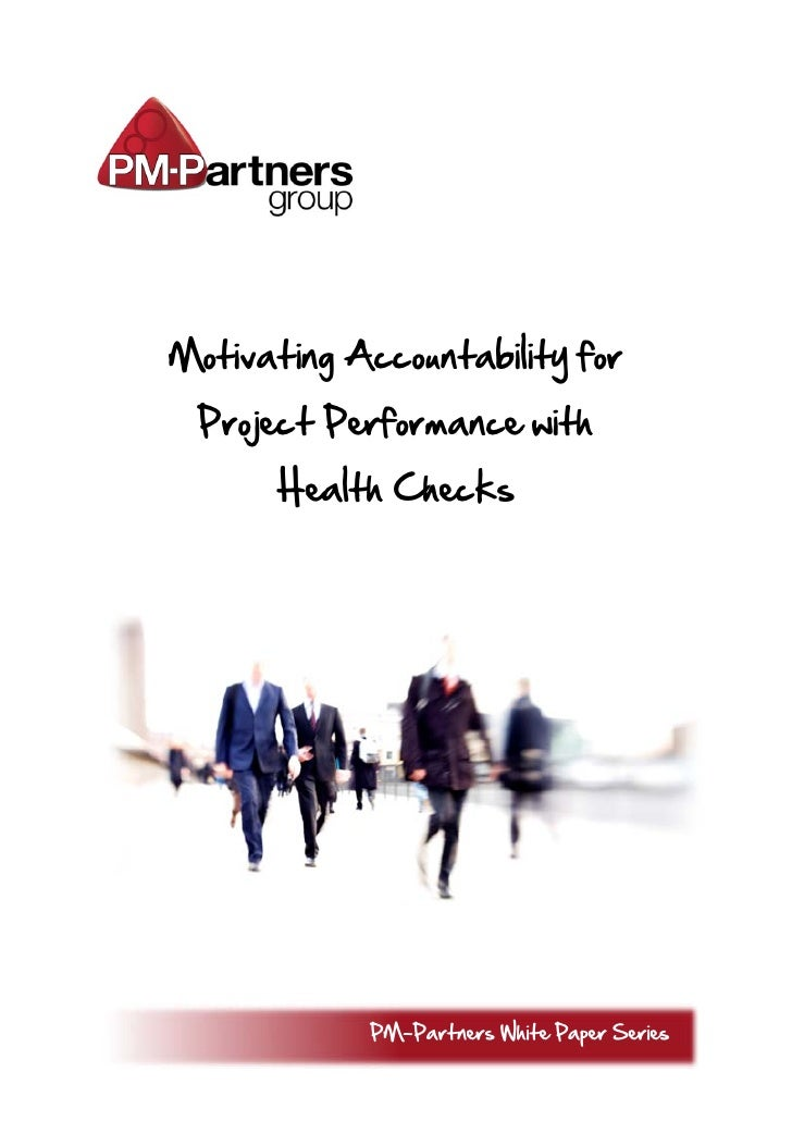 Motivating Accountability for  Project Performance with       Health Checks                 PM-Partners White Paper Series