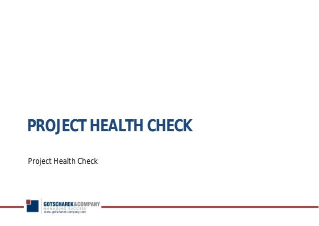 www.gotscharek-company.comPROJECT HEALTH CHECKProject Health Check