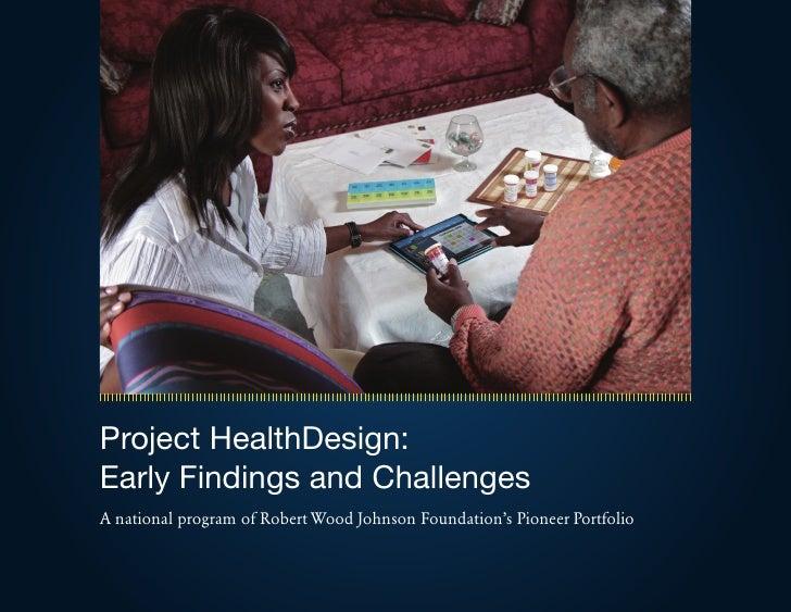 Project HealthDesign:Early Findings and ChallengesA national program of Robert Wood Johnson Foundation's Pioneer Portfolio