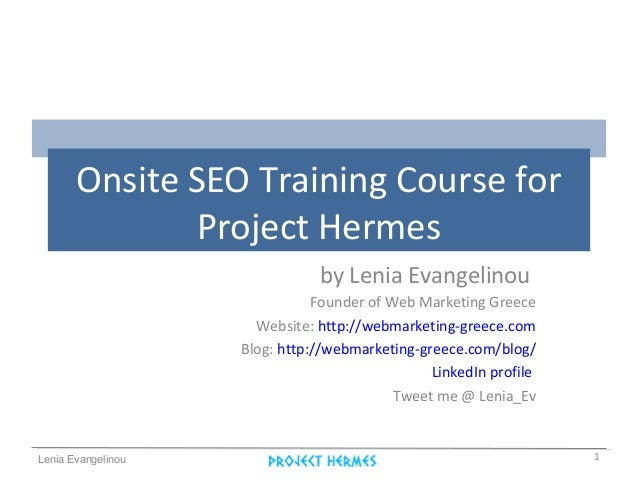 Lenia EvangelinouOnsite SEO Training Course forProject Hermesby Lenia EvangelinouFounder of Web Marketing GreeceWebsite: h...