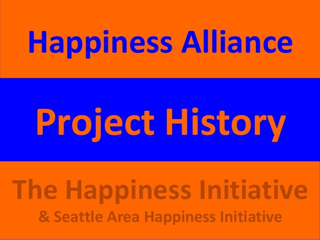 Project History Happiness Alliance The Happiness Initiative & Seattle Area Happiness Initiative