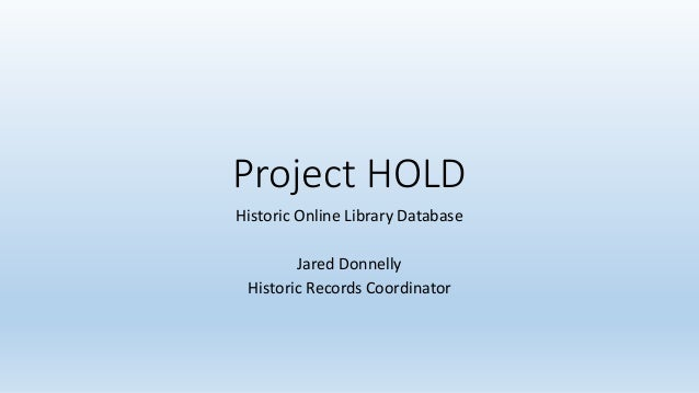 Project HOLD Historic Online Library Database Jared Donnelly Historic Records Coordinator