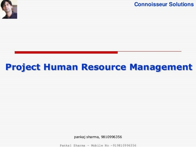Connoisseur Solutions Project Human Resource Management pankaj sharma, 9810996356 Pankaj Sharma - Mobile No -919810996356