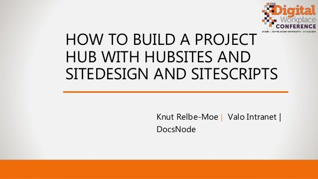 HOW TO BUILD A PROJECT HUB WITH HUBSITES AND SITEDESIGN AND SITESCRIPTS Knut Relbe-Moe | Valo Intranet | DocsNode
