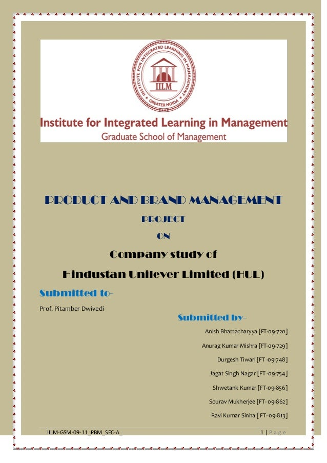 IILM-GSM-09-11_PBM_SEC-A_ 1   P a g e PRODUCT AND BRAND MANAGEMENT PROJECT ON Company study of Hindustan Unilever Limited ...