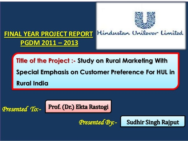 FINAL YEAR PROJECT REPORT     PGDM 2011 – 2013     Title of the Project :- Study on Rural Marketing With     Special Empha...
