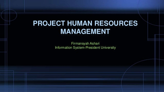 project management and human resource managment essay Project human resource management name: course: instructor: institution: date: project human resource management team name: precision section 1.