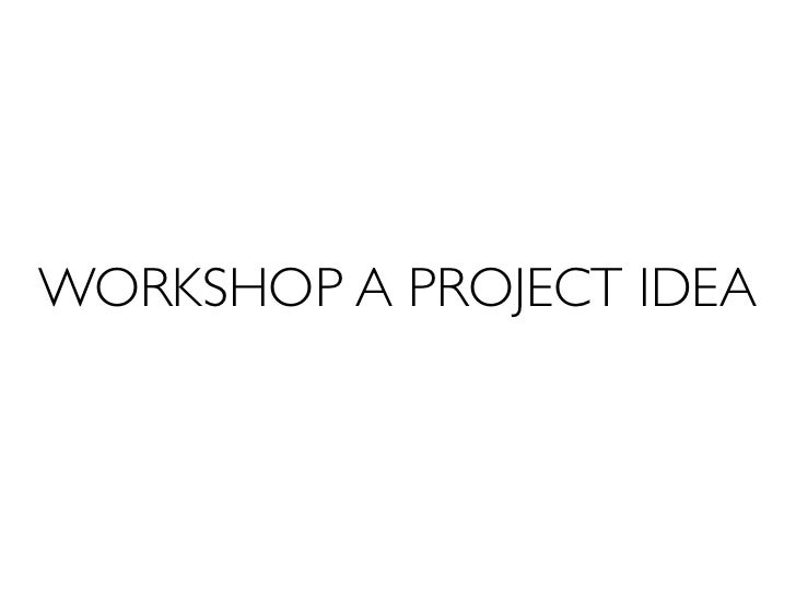 WORKSHOP A PROJECT IDEA