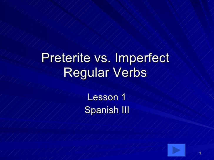 Preterite vs. Imperfect Regular Verbs Lesson 1 Spanish III