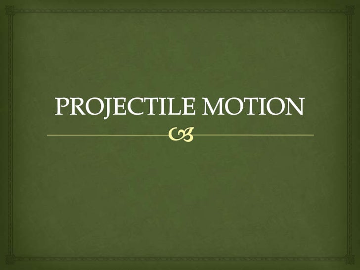 Guide Questions           What is projectile motion?What are the two (2) cases of projectile motion? How do they differ...