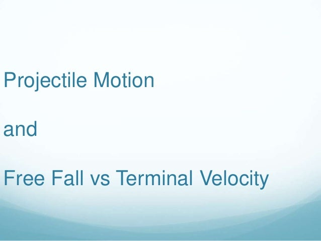 Projectile Motion and Free Fall vs Terminal Velocity