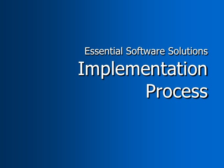 Essential Software SolutionsImplementation       Process