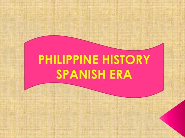 philippine spanish era Now, the spanish faced a new challenge: how to find a strait that led through or   de legazpi had conquered the northern philippines from new spain in 1563 .