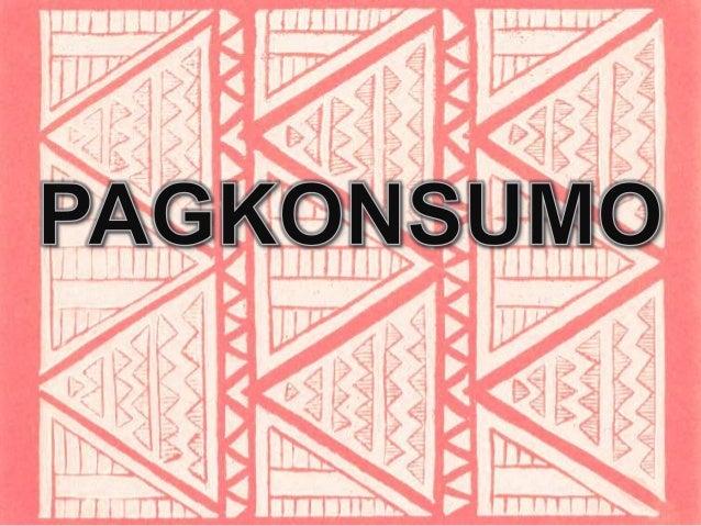 Ang pagkonsumo ay tumutukoy sa paggamit at pakinabang ng mamimili sa mga produkto at serbisyo. Ang isang produkto at serbi...