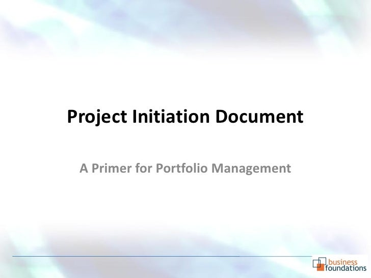 Project Initiation Document   A Primer for Portfolio Management
