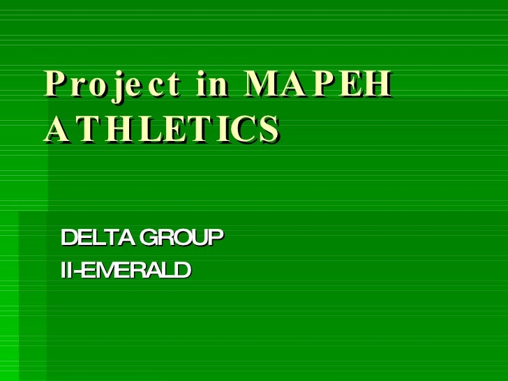 Project in MAPEH  ATHLETICS DELTA GROUP II-EMERALD