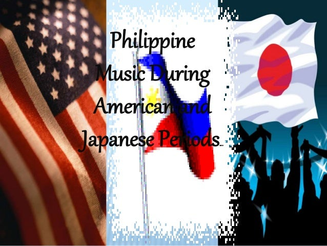 Philippine Music During American and Japanese Periods