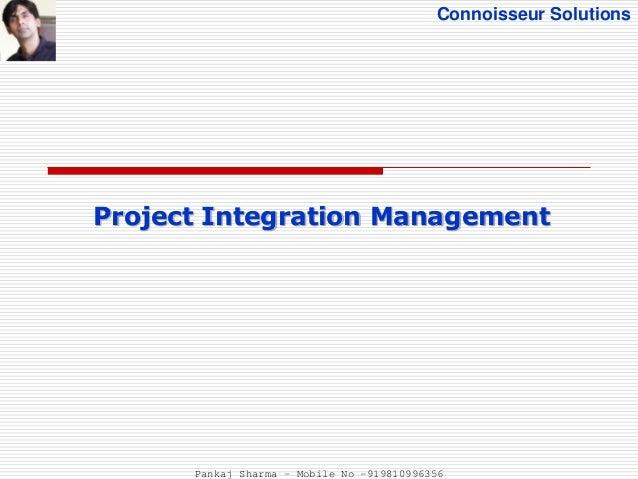 Connoisseur Solutions Project Integration Management Pankaj Sharma - Mobile No -919810996356