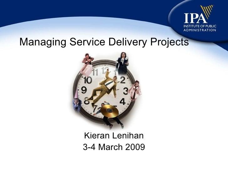Managing Service Delivery Projects Kieran Lenihan 3-4 March 2009