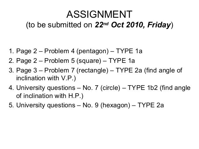 ASSIGNMENT (to be submitted on 22nd Oct 2010, Friday) 1. Page 2 – Problem 4 (pentagon) – TYPE 1a 2. Page 2 – Problem 5 (sq...