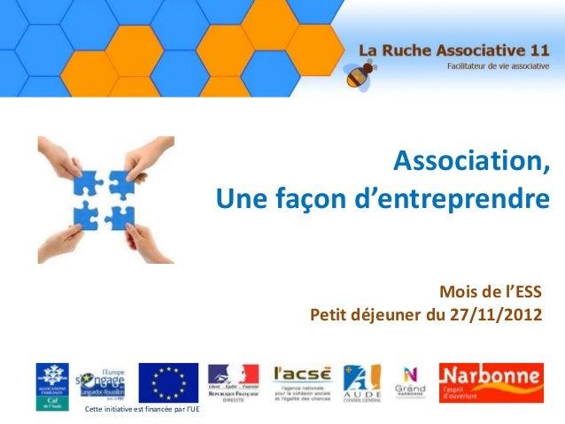 Association, Une façon d'entreprendre Mois de l'ESS Petit déjeuner du 27/11/2012 Cette initiative est financée par l'UE