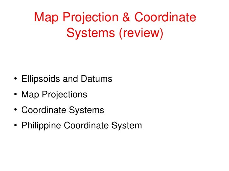 MapProjection&Coordinate               Systems(review)           EllipsoidsandDatums     ●            MapProjectio...