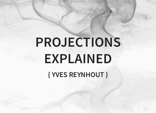 PROJECTIONS EXPLAINED { YVES REYNHOUT }