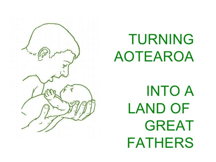TURNING AOTEAROA  INTO A LAND OF  GREAT FATHERS