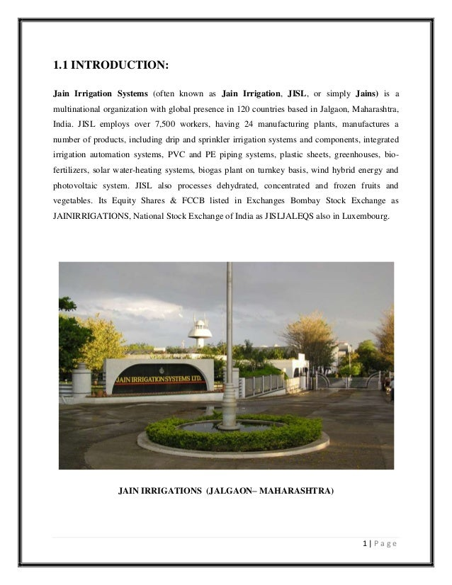 1 | P a g e 1.1 INTRODUCTION: Jain Irrigation Systems (often known as Jain Irrigation, JISL, or simply Jains) is a multina...