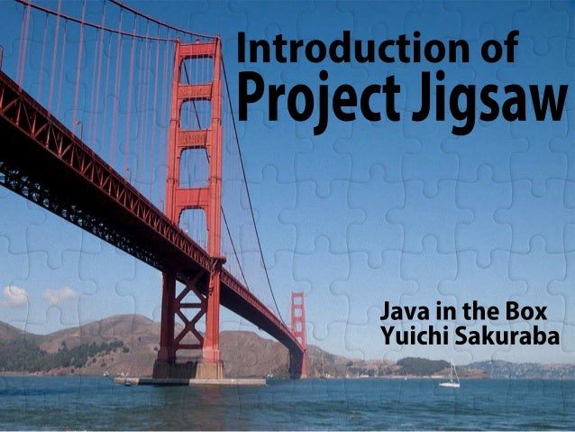 Introduction of Project Jigsaw
