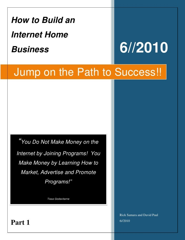 "How to Build an Internet Home Business                             6//2010  Jump on the Path to Success!!       ""You Do No..."