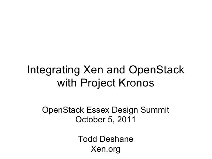 Integrating Xen and OpenStack      with Project Kronos  OpenStack Essex Design Summit         October 5, 2011          Tod...