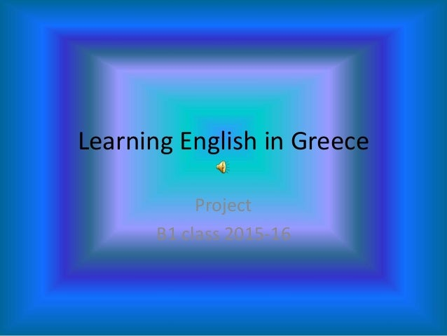 Learning English in Greece Project B1 class 2015-16
