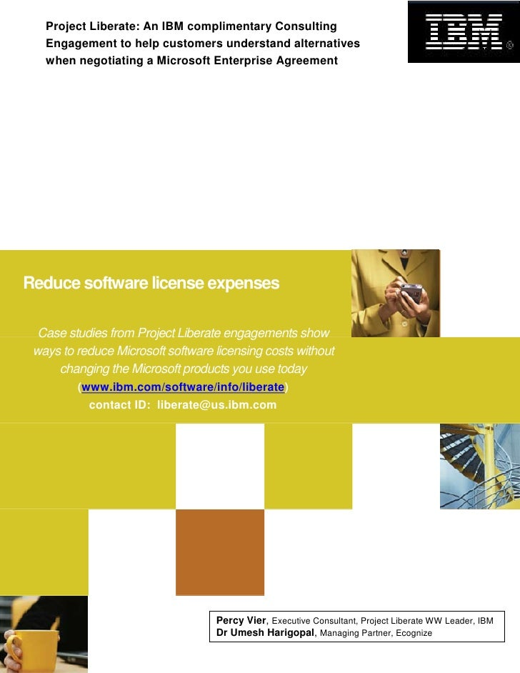 Project Liberate: An IBM complimentary Consulting    Engagement to help customers understand alternatives    when negotiat...