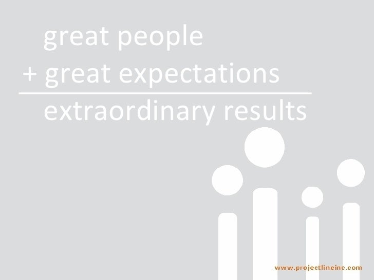 great people + great expectations   extraordinary results