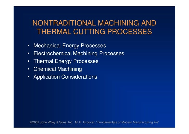 NONTRADITIONAL MACHINING AND  THERMAL CUTTING PROCESSES• Mechanical Energy Processes• Electrochemical Machining Processes•...
