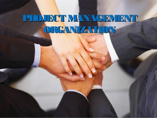 PROJECT MANAGEMENTPROJECT MANAGEMENT ORGANIZATIONORGANIZATION