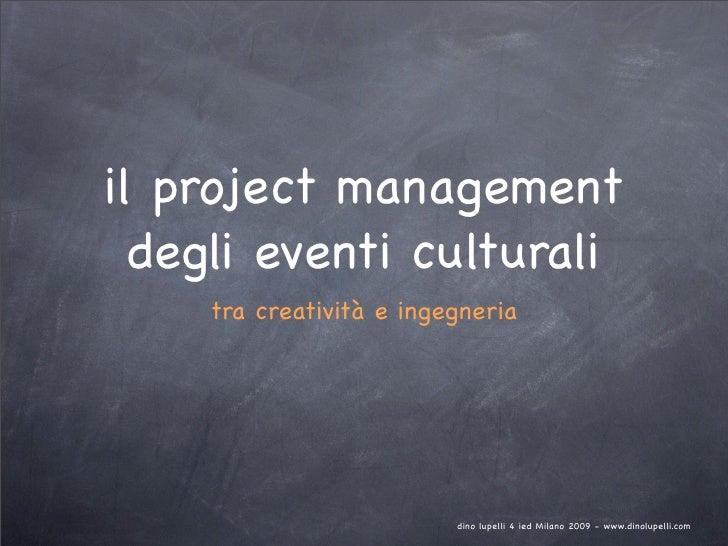 il project management   degli eventi culturali     tra creatività e ingegneria                              dino lupelli 4...