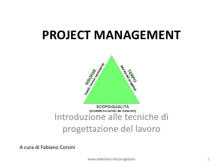www.slideshare.net/progettare<br />1<br />PROJECT MANAGEMENT<br />Introduzione alle tecniche di progettazione del lavoro<b...