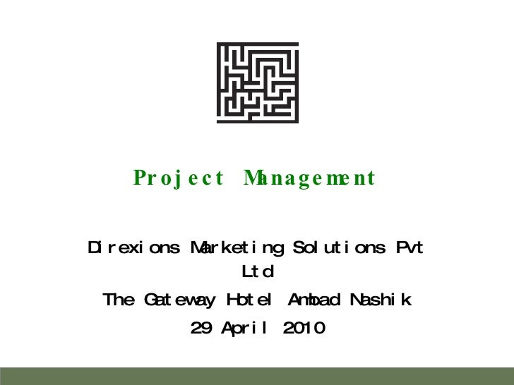 Project Management Direxions Marketing Solutions Pvt Ltd The Gateway Hotel Ambad Nashik 29 April 2010