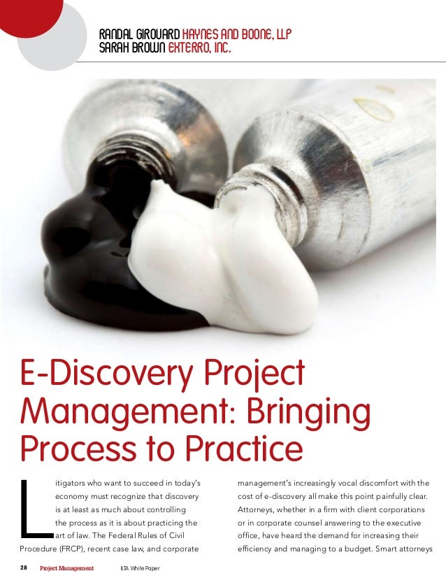 ILTA White PaperProject Management28 L itigators who want to succeed in today's economy must recognize that discovery is a...
