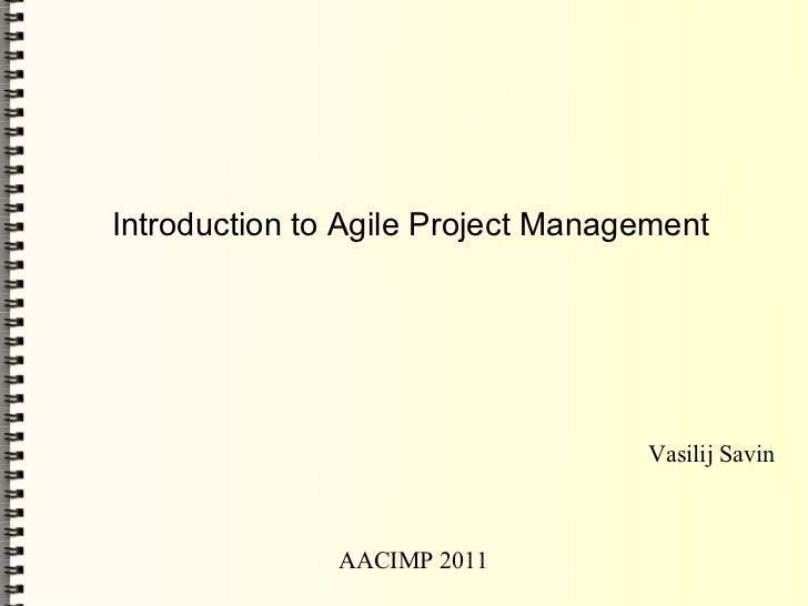 Introduction to Agile Project Management                                   Vasilij Savin               AACIMP 2011