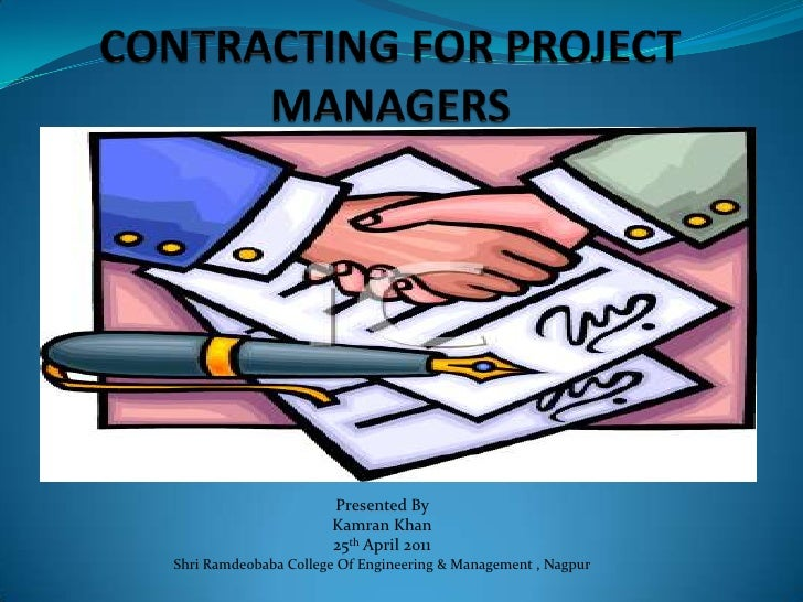 CONTRACTING FOR PROJECT MANAGERS<br />Presented By <br />Kamran Khan<br />25th April 2011<br />Shri Ramdeobaba College Of ...