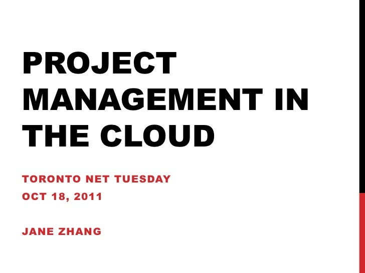 PROJECTMANAGEMENT INTHE CLOUDTORONTO NET TUESDAYOCT 18, 2011JANE ZHANG