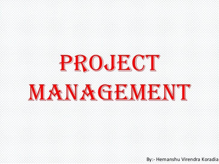 ProjectManagement       By:- Hemanshu Virendra Koradia