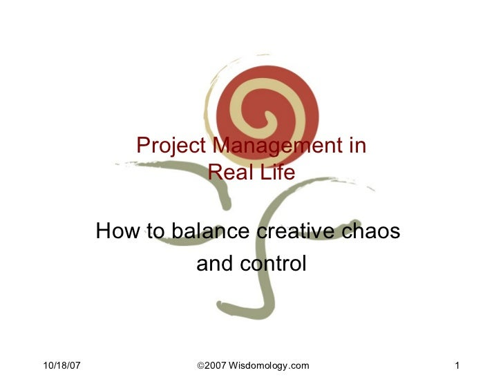 Project Management in Real Life How to balance creative chaos  and control