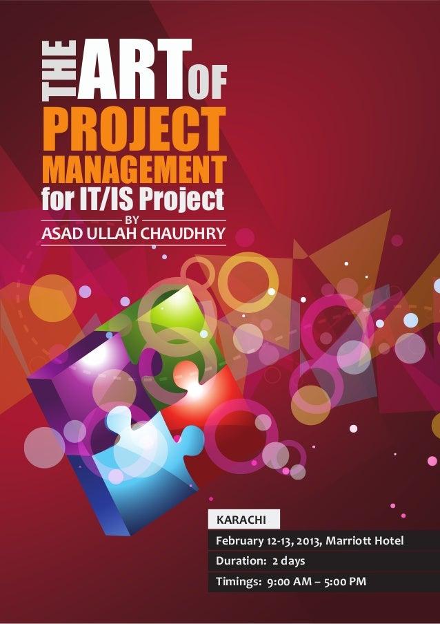 THE   ARTOFPROJECTMANAGEMENTfor IT/IS Project        BYASAD ULLAH CHAUDHRY                  KARACHI                  Febru...