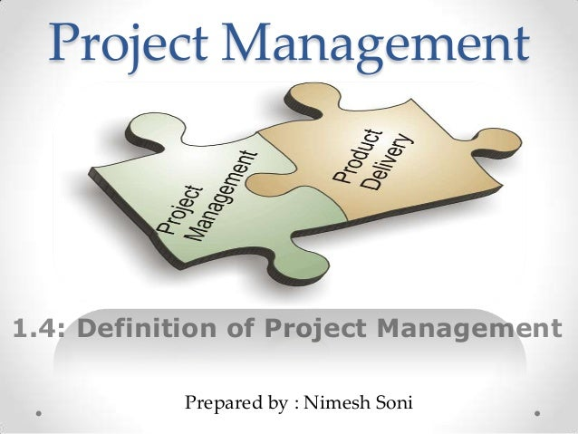 Project Management1.4: Definition of Project Management           Prepared by : Nimesh Soni