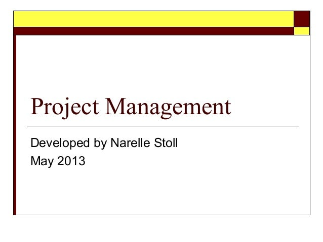 Project ManagementDeveloped by Narelle StollMay 2013