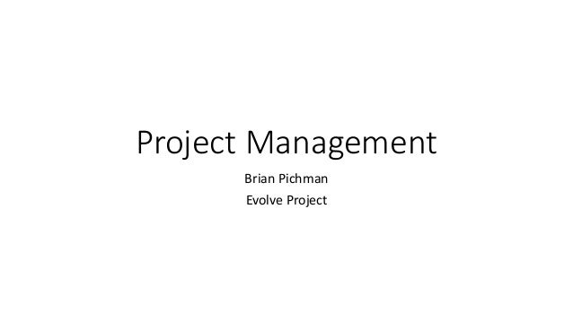 Project Management Brian Pichman Evolve Project